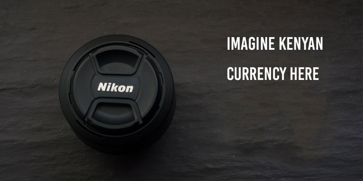 Nikon Lens with text on imaginary Kenyan Currency